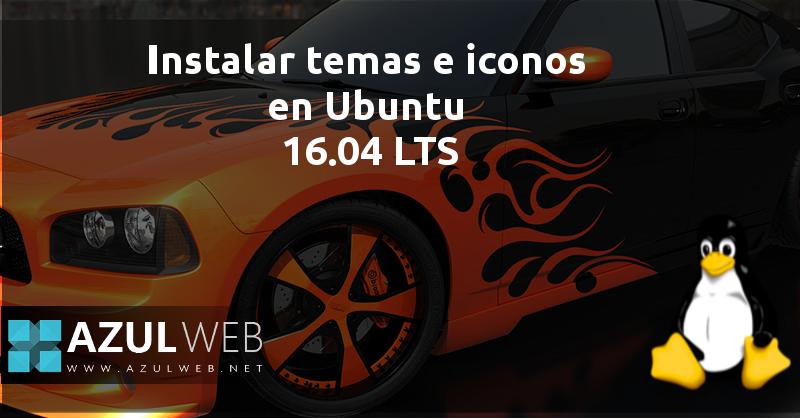 Instalar temas e iconos en Ubuntu 16.04 LTS